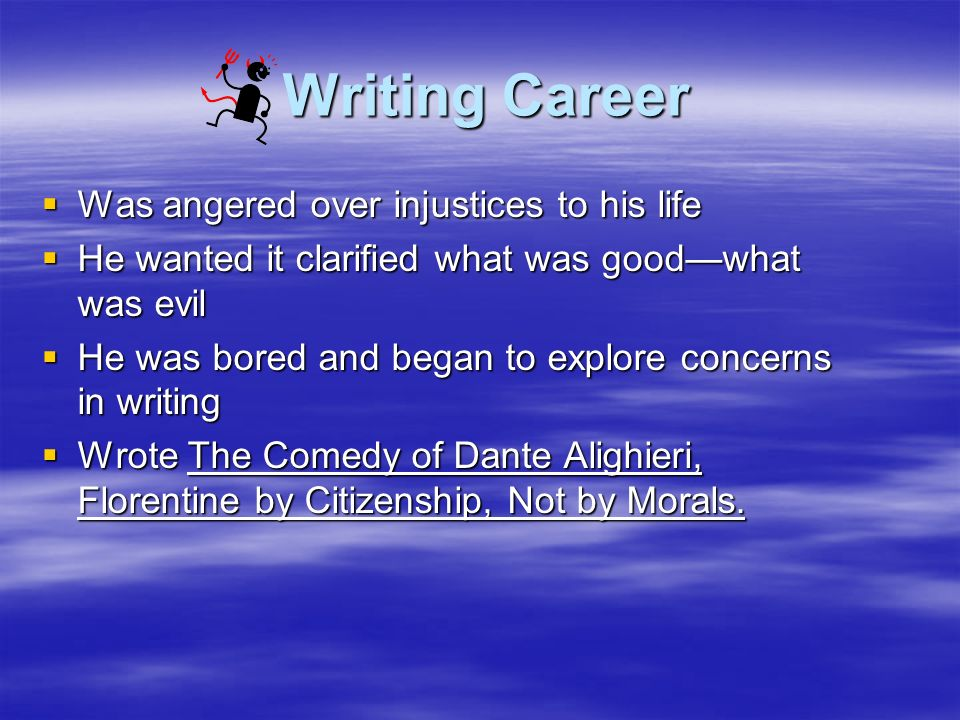 Writing Career Was angered over injustices to his life
