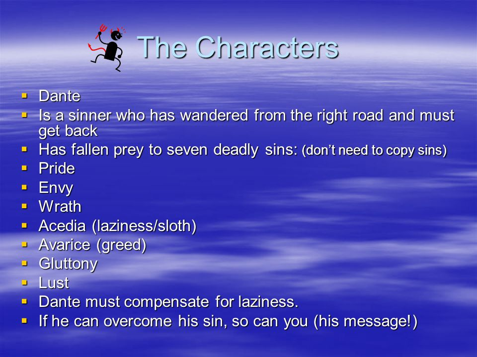 The Characters Dante. Is a sinner who has wandered from the right road and must get back.