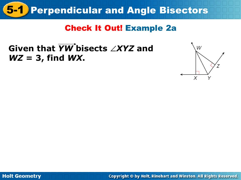 Check It Out! Example 2a Given that YW bisects XYZ and WZ = 3, find WX.