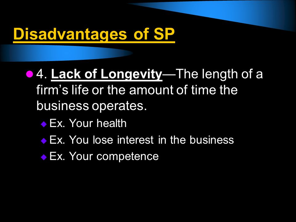 Disadvantages of SP 4. Lack of Longevity—The length of a firm's life or the amount of time the business operates.