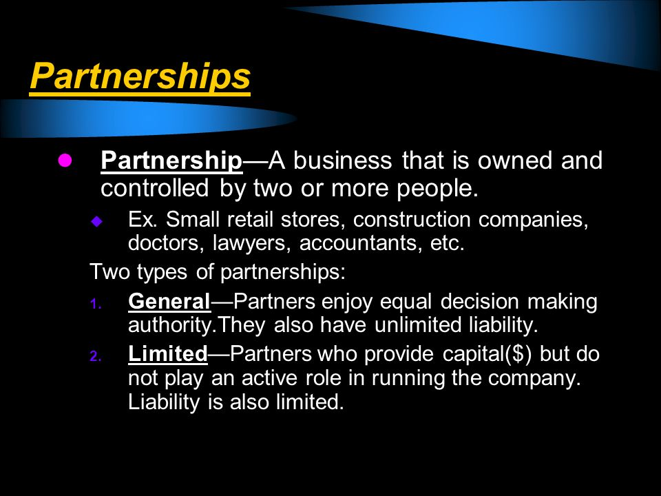 Partnerships Partnership—A business that is owned and controlled by two or more people.