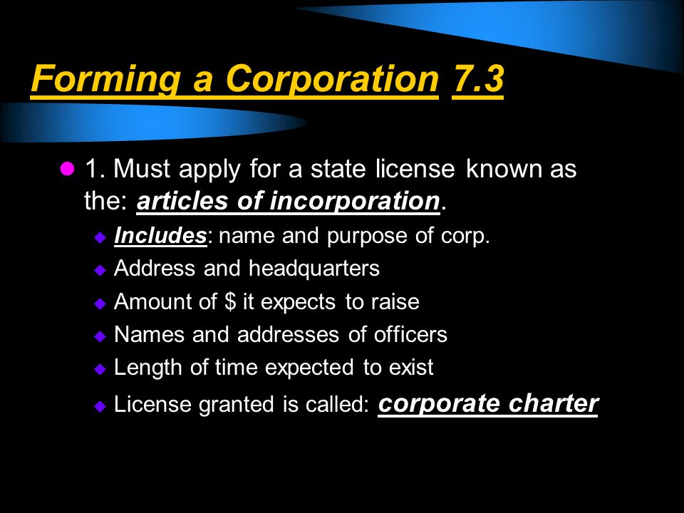 Forming a Corporation 7.3 1. Must apply for a state license known as the: articles of incorporation.
