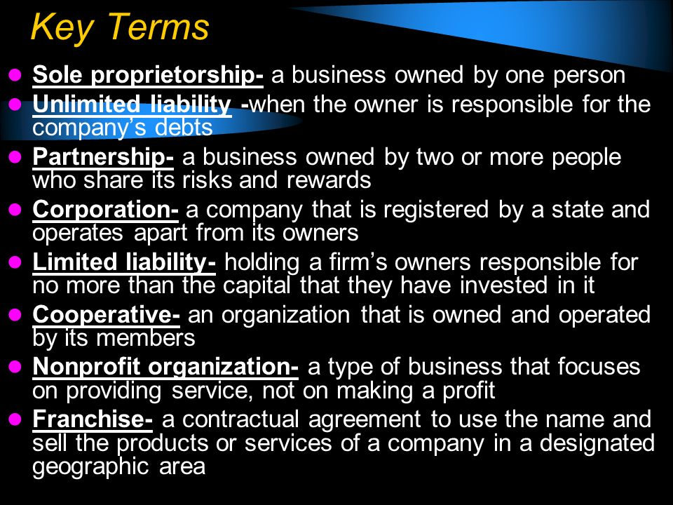 Key Terms Sole proprietorship- a business owned by one person