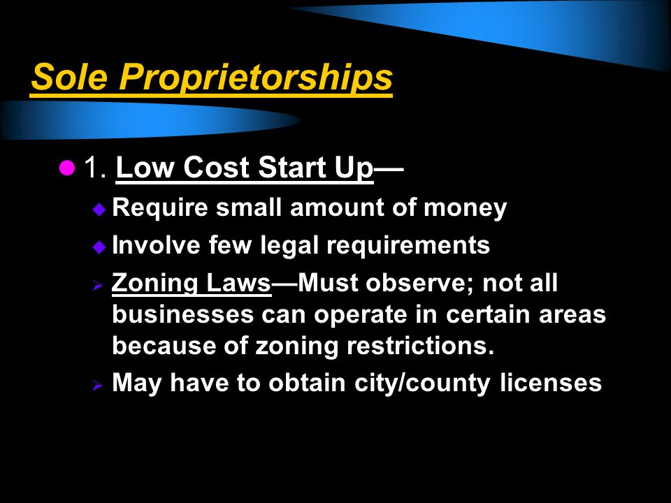 Sole Proprietorships 1. Low Cost Start Up—