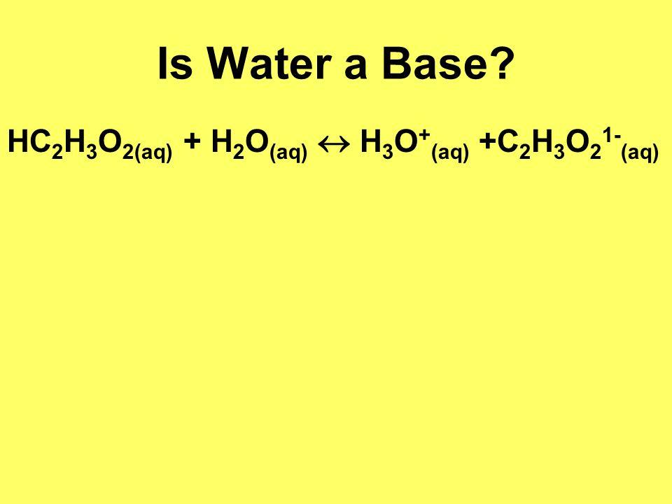 Is Water a Base HC2H3O2(aq) + H2O(aq)  H3O+(aq) +C2H3O21-(aq)