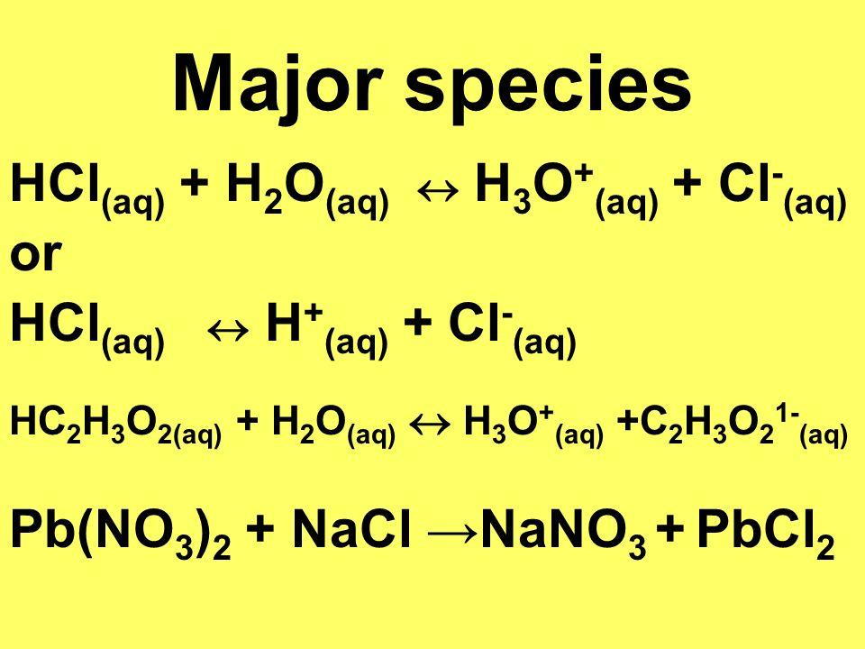 Major species HCl(aq) + H2O(aq)  H3O+(aq) + Cl-(aq) or