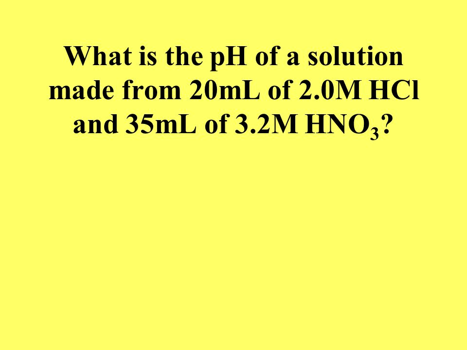 What is the pH of a solution made from 20mL of 2. 0M HCl and 35mL of 3