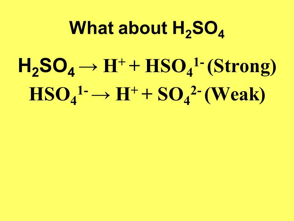 H2SO4 → H+ + HSO41- (Strong) HSO41- → H+ + SO42- (Weak)