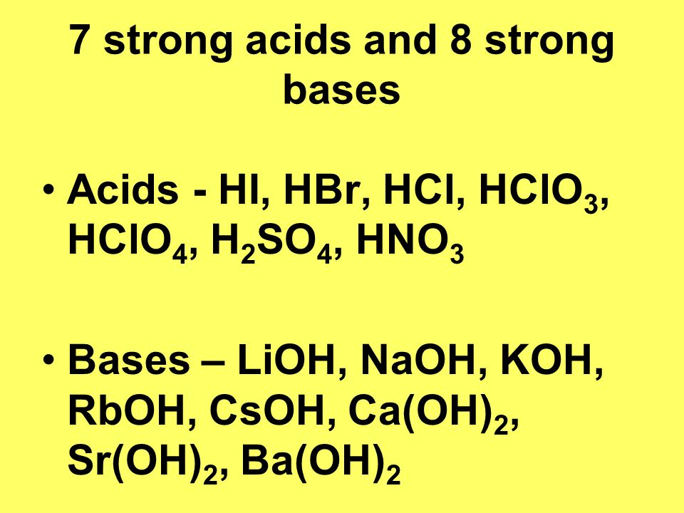 7 strong acids and 8 strong bases