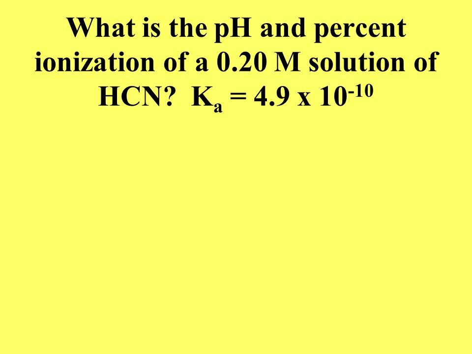 What is the pH and percent ionization of a 0. 20 M solution of HCN