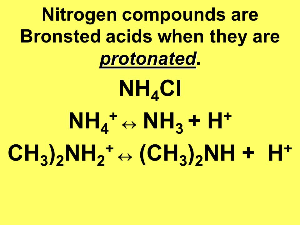 Nitrogen compounds are Bronsted acids when they are protonated.