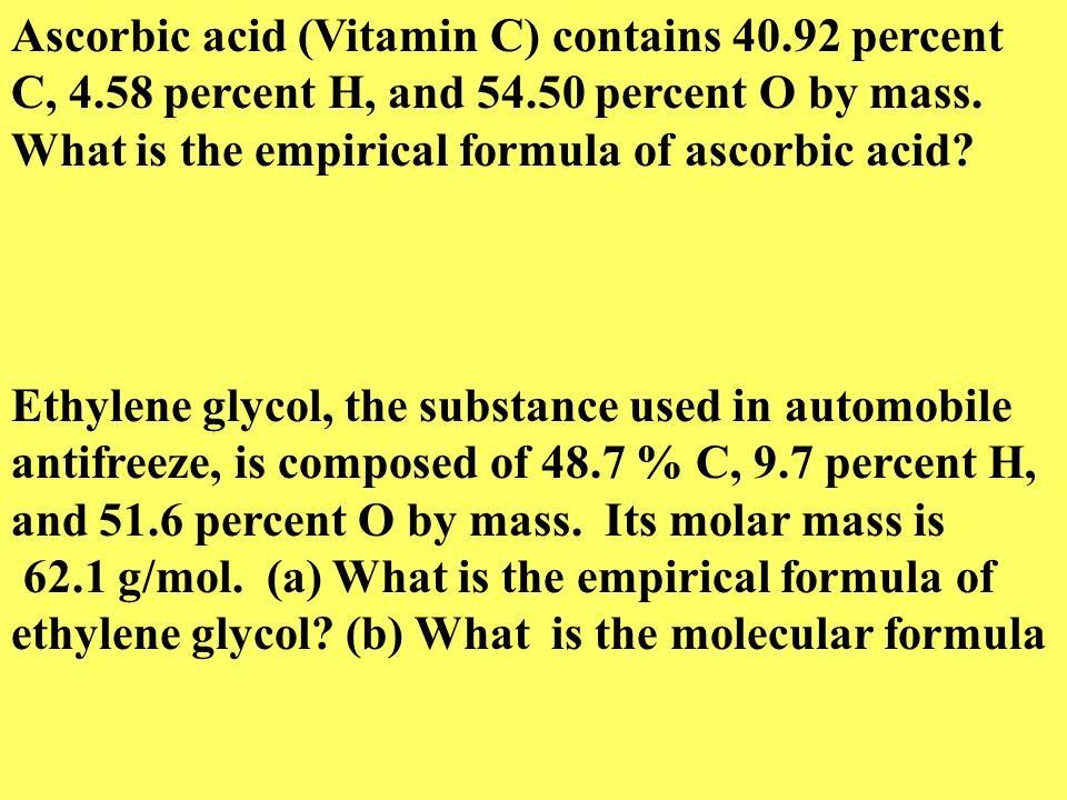 Ascorbic acid (Vitamin C) contains 40. 92 percent C, 4