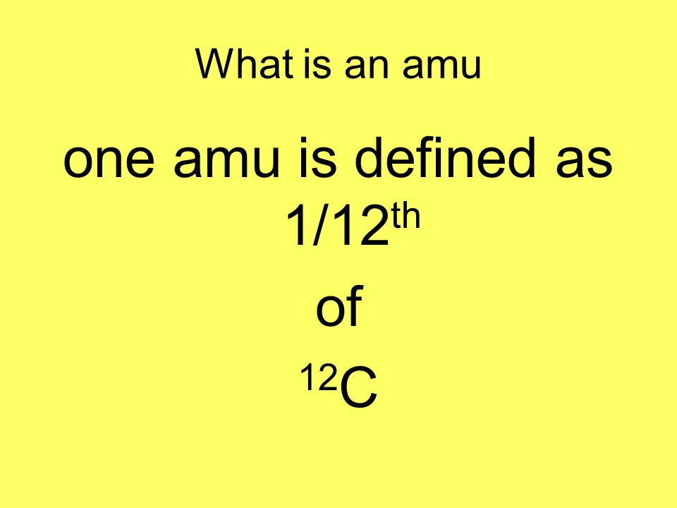 one amu is defined as 1/12th