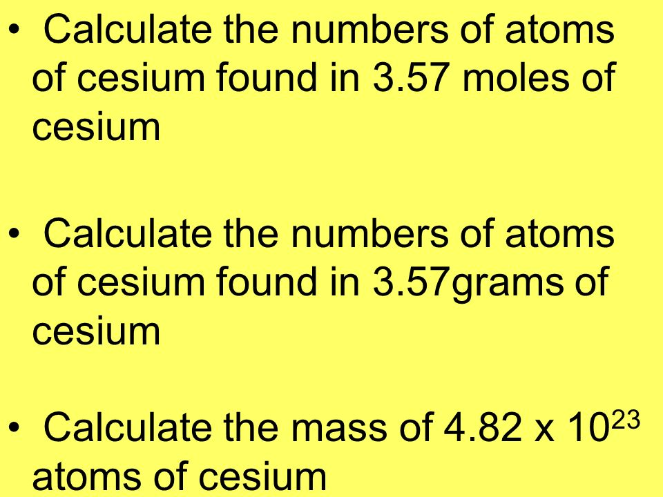 Calculate the numbers of atoms of cesium found in 3.57 moles of cesium