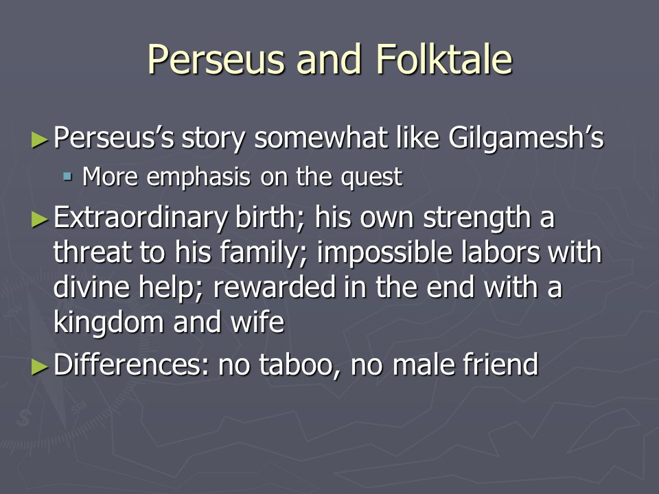 Perseus and Folktale Perseus's story somewhat like Gilgamesh's