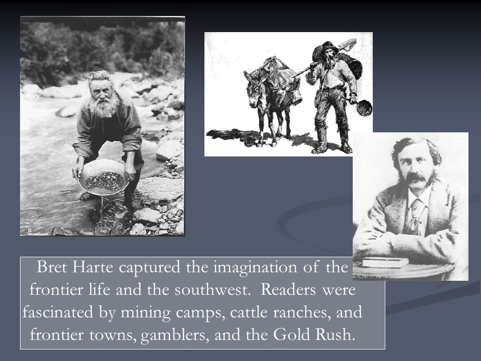 Bret Harte captured the imagination of the frontier life and the southwest.