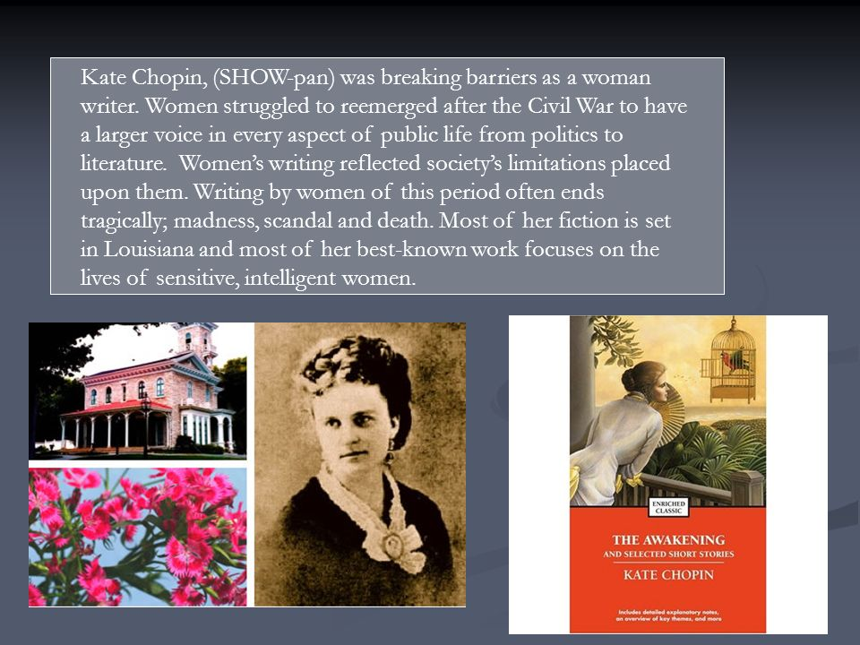 Kate Chopin, (SHOW-pan) was breaking barriers as a woman writer