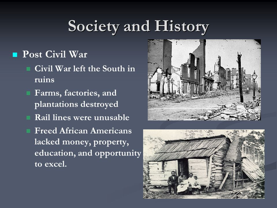 Society and History Post Civil War Civil War left the South in ruins