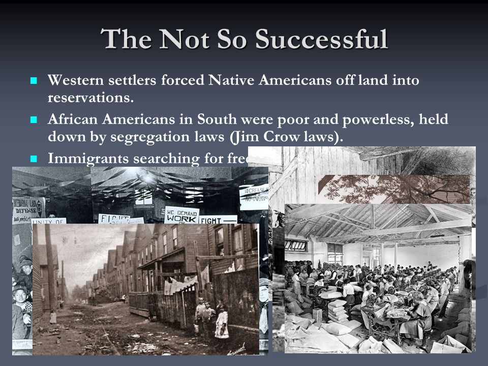 The Not So Successful Western settlers forced Native Americans off land into reservations.