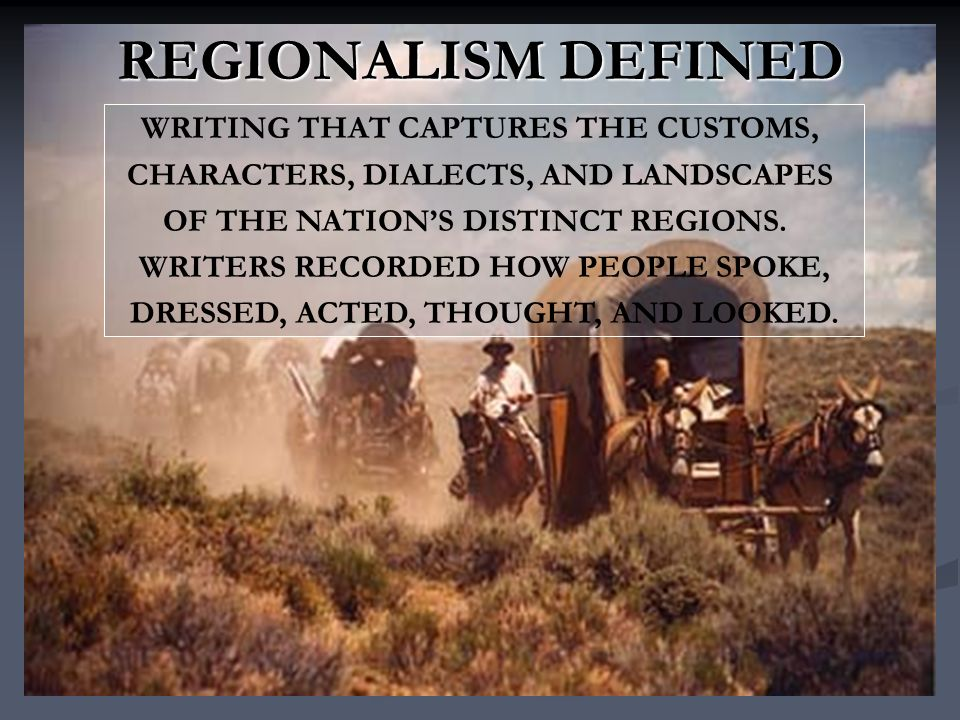 REGIONALISM DEFINED WRITING THAT CAPTURES THE CUSTOMS,
