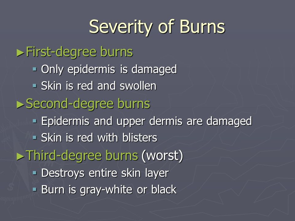 Severity of Burns First-degree burns Second-degree burns