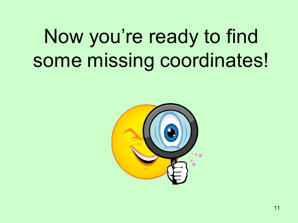 Now you're ready to find some missing coordinates!