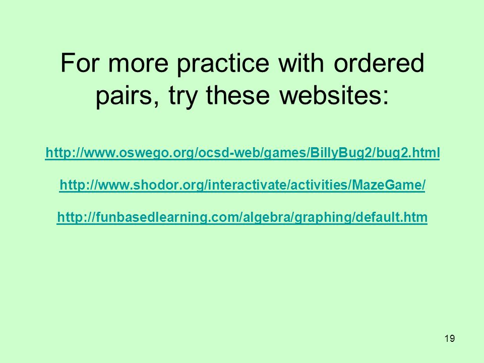 For more practice with ordered pairs, try these websites: