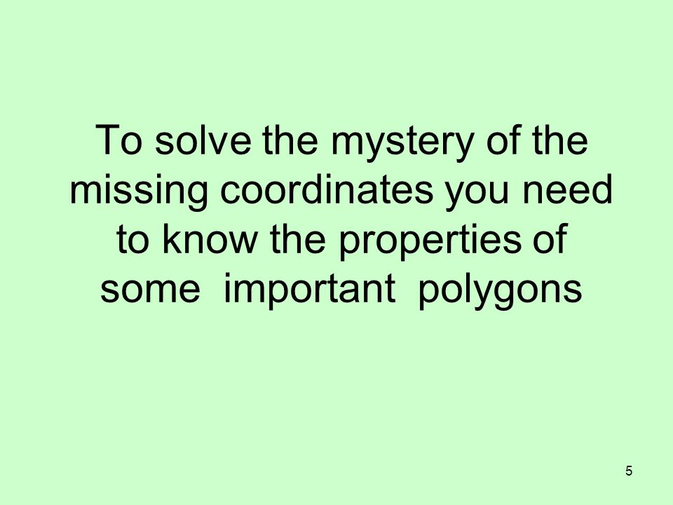 To solve the mystery of the missing coordinates you need to know the properties of some important polygons