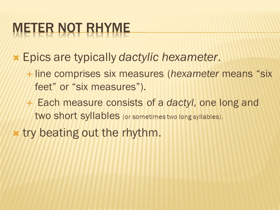 Meter not Rhyme Epics are typically dactylic hexameter.
