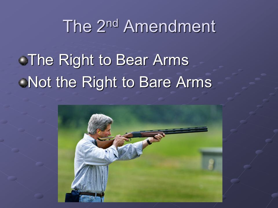 The 2nd Amendment The Right to Bear Arms Not the Right to Bare Arms