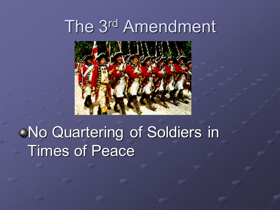 The 3rd Amendment No Quartering of Soldiers in Times of Peace