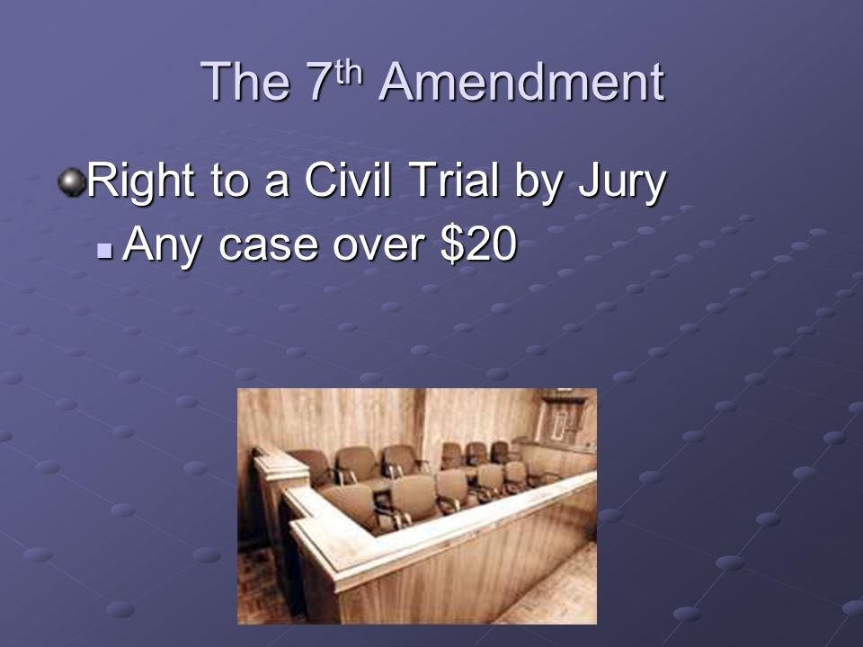 The 7th Amendment Right to a Civil Trial by Jury Any case over $20