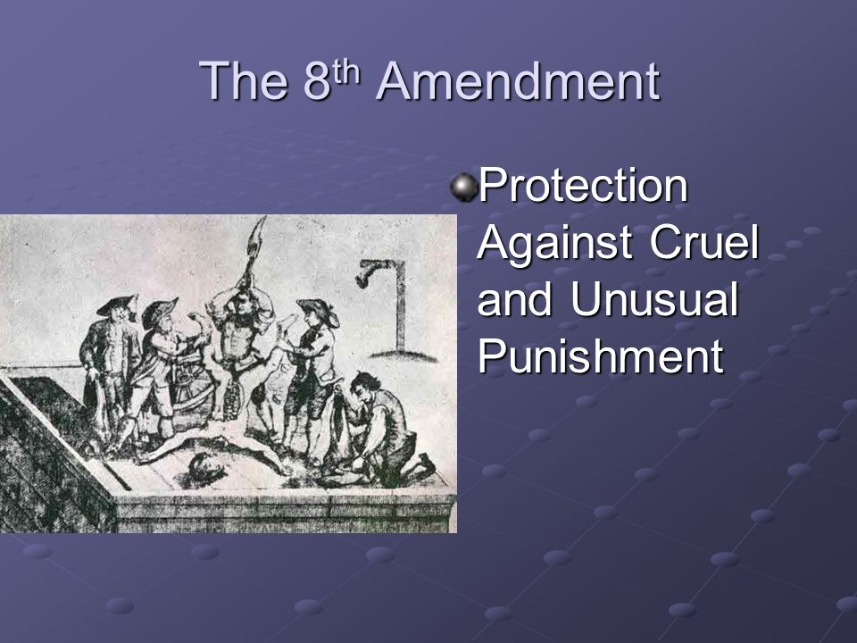 The 8th Amendment Protection Against Cruel and Unusual Punishment