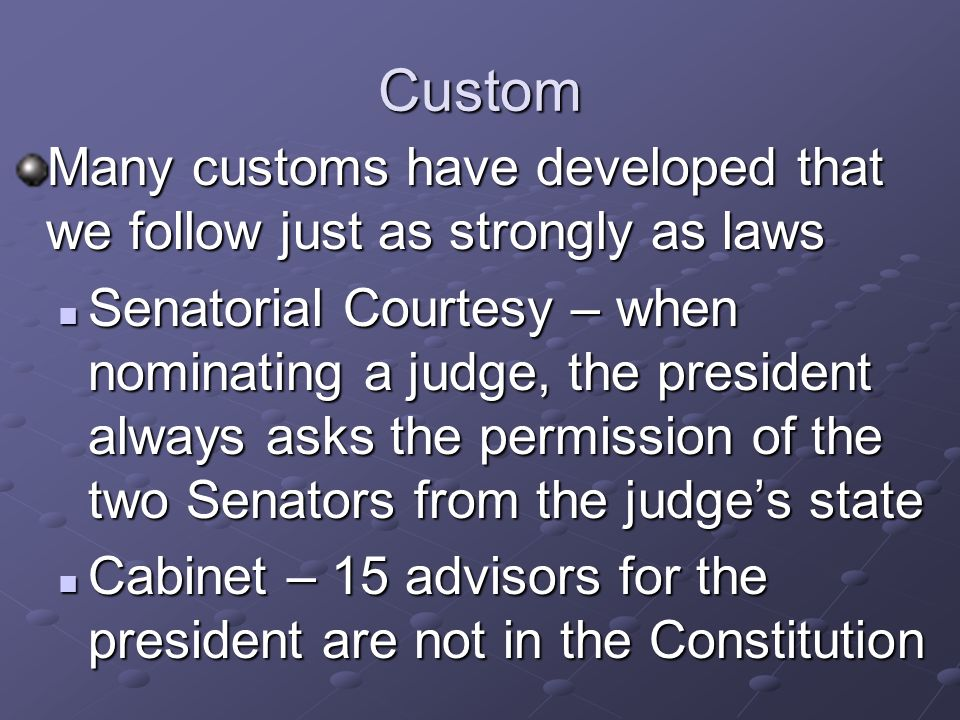 Custom Many customs have developed that we follow just as strongly as laws.