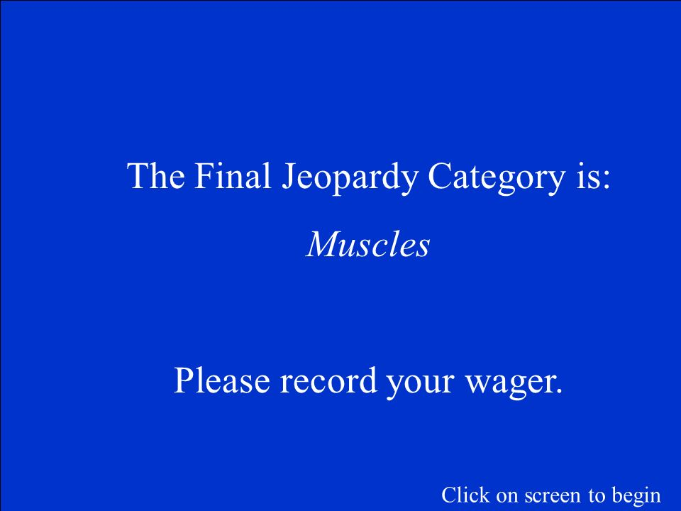 The Final Jeopardy Category is: Muscles