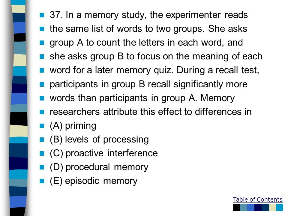 37. In a memory study, the experimenter reads