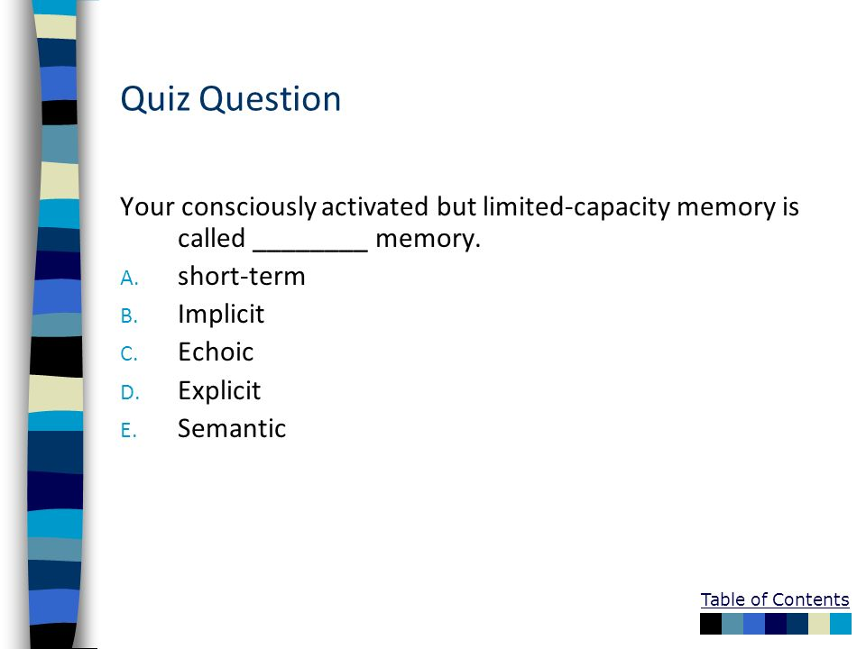 Quiz QuestionYour consciously activated but limited-capacity memory is called ________ memory. short-term.