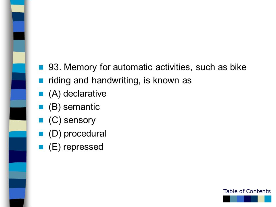 93. Memory for automatic activities, such as bike