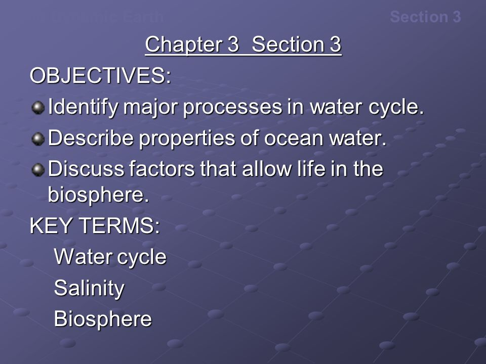 Chapter 3 Section 3 OBJECTIVES: Identify major processes in water cycle. Describe properties of ocean water.