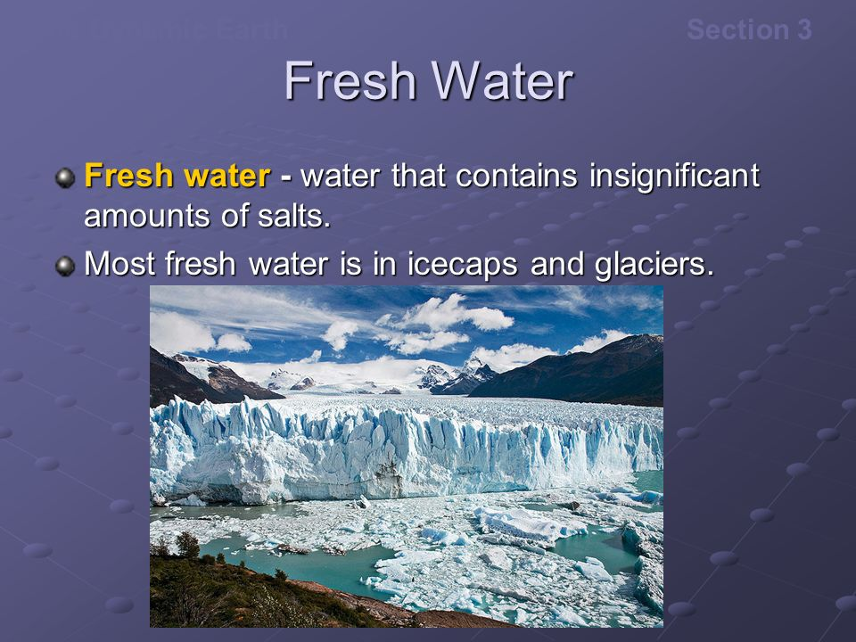 Fresh Water Fresh water - water that contains insignificant amounts of salts.