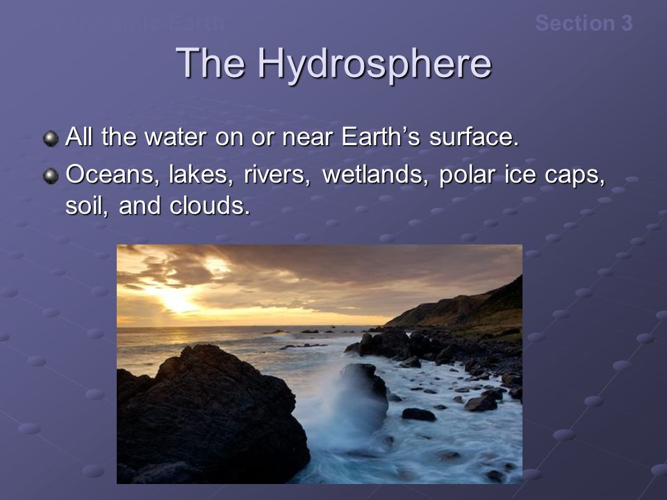 The Hydrosphere All the water on or near Earth's surface.