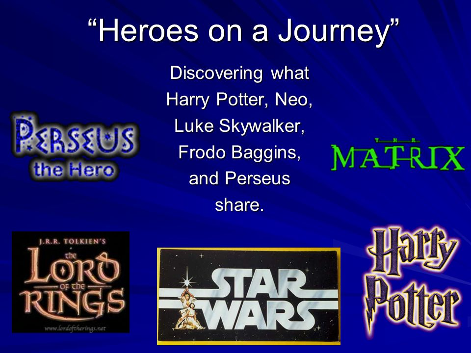 Heroes on a Journey Discovering what Harry Potter, Neo,