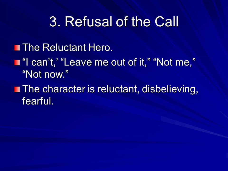 3. Refusal of the Call The Reluctant Hero.