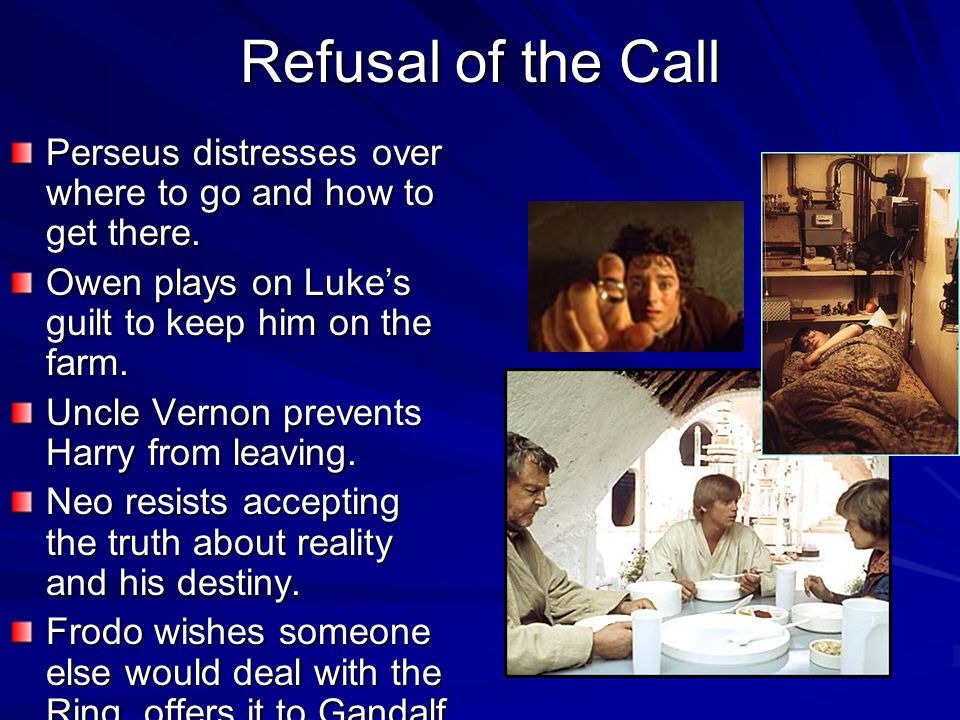 Refusal of the Call Perseus distresses over where to go and how to get there. Owen plays on Luke's guilt to keep him on the farm.