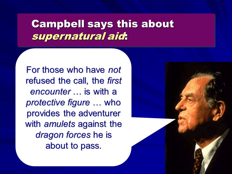 Campbell says this about supernatural aid: