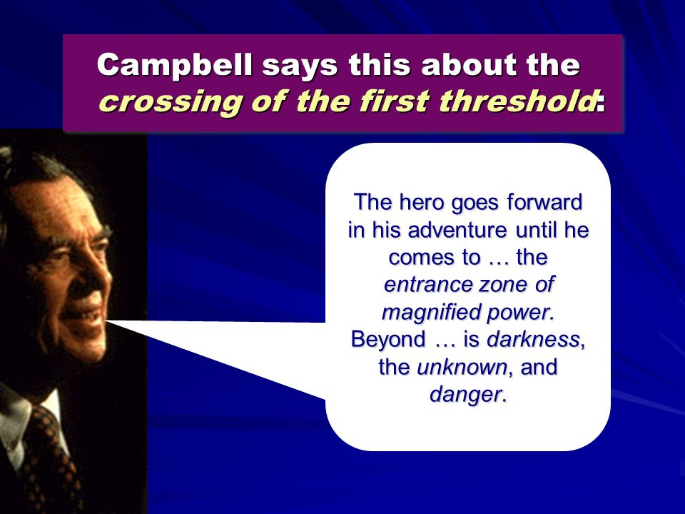 Campbell says this about the crossing of the first threshold: