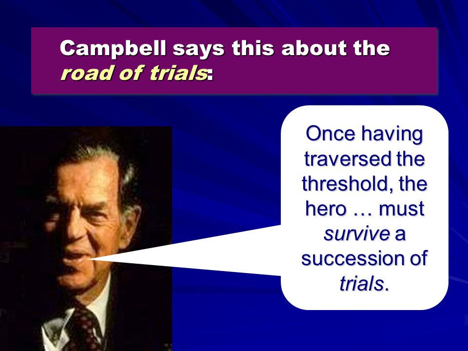 Campbell says this about the road of trials:
