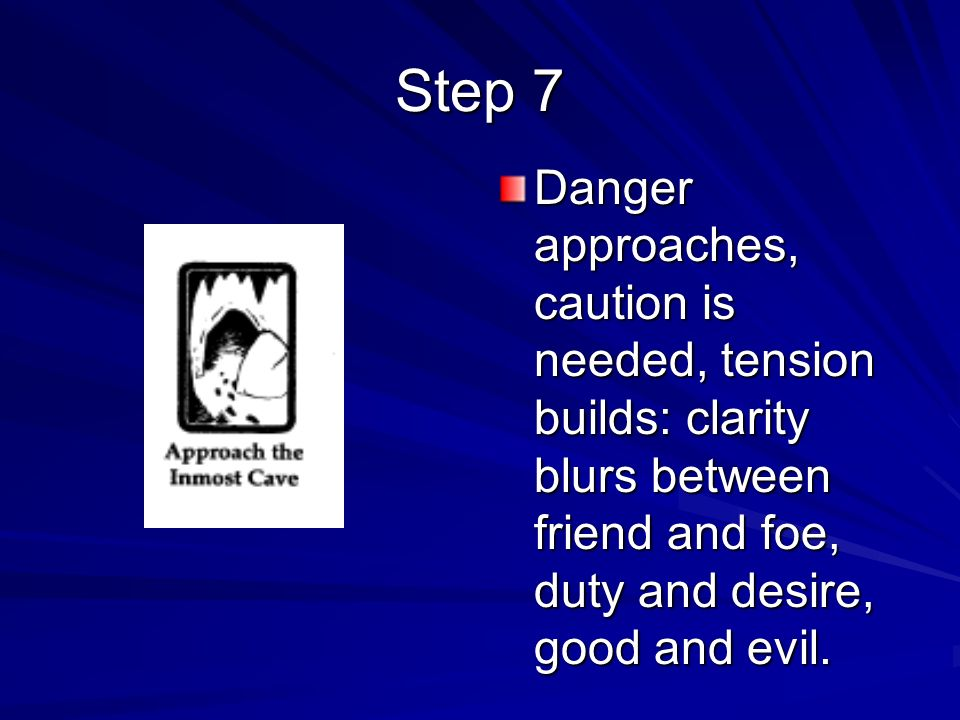 Step 7 Danger approaches, caution is needed, tension builds: clarity blurs between friend and foe, duty and desire, good and evil.