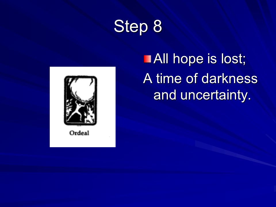 Step 8 All hope is lost; A time of darkness and uncertainty.