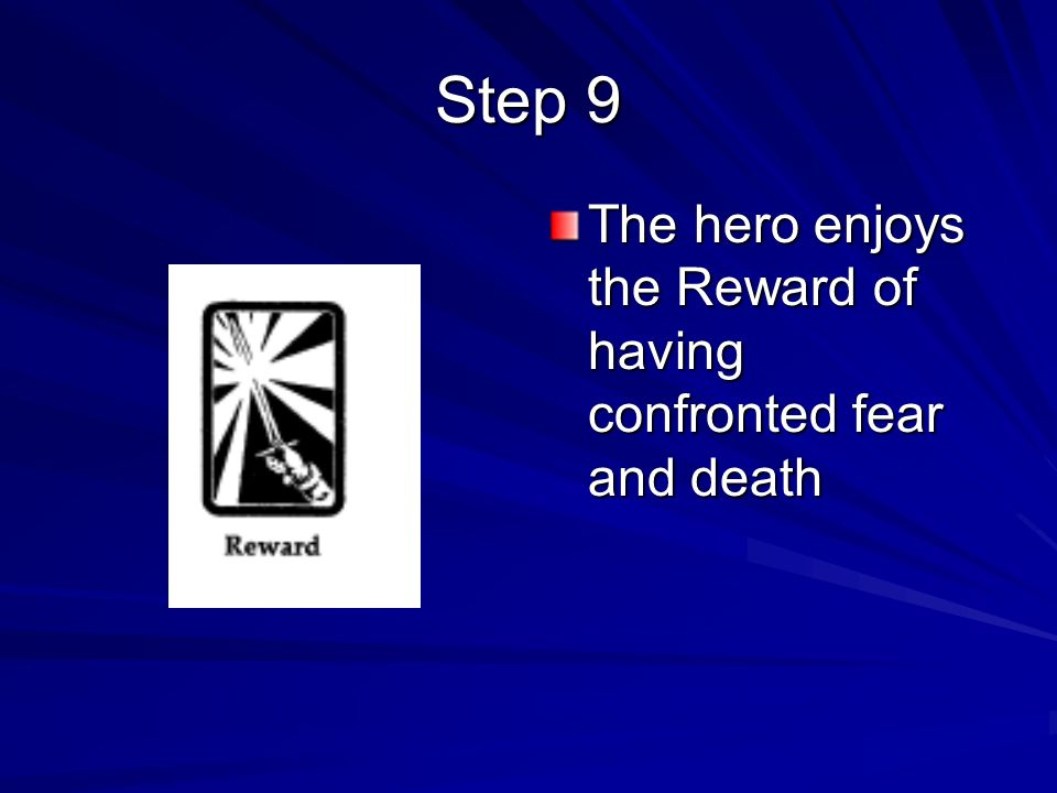 Step 9 The hero enjoys the Reward of having confronted fear and death